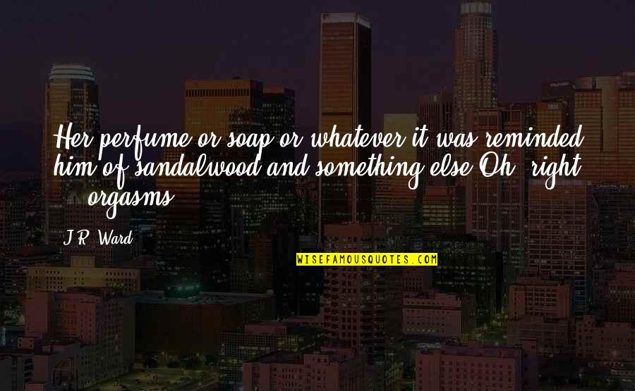 Jr Ward Bdb Quotes By J.R. Ward: Her perfume or soap or whatever it was