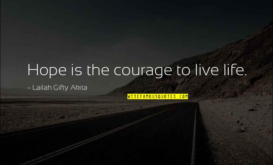 Jscript Remove Quotes By Lailah Gifty Akita: Hope is the courage to live life.