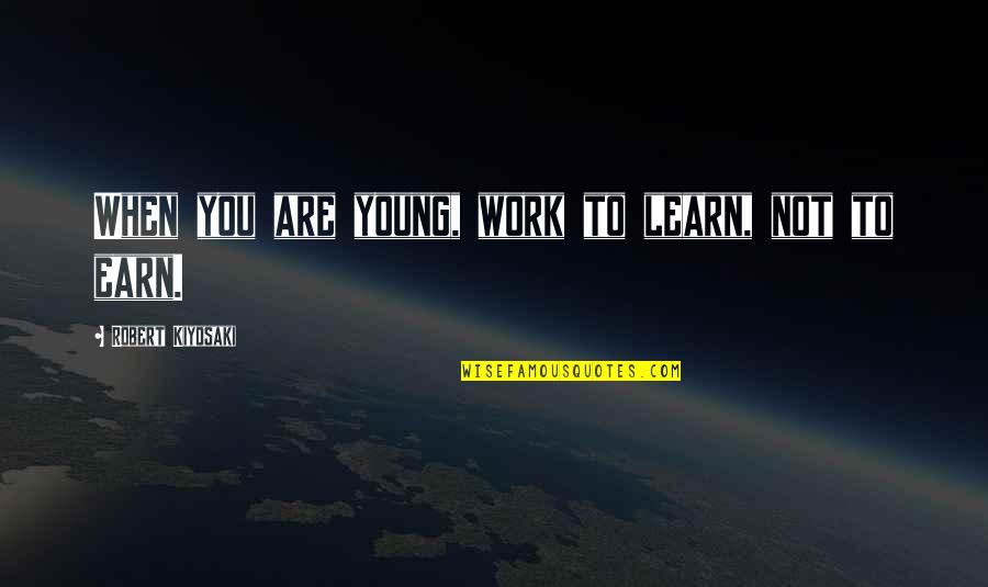 Json.dumps No Quotes By Robert Kiyosaki: When you are young, work to learn, not
