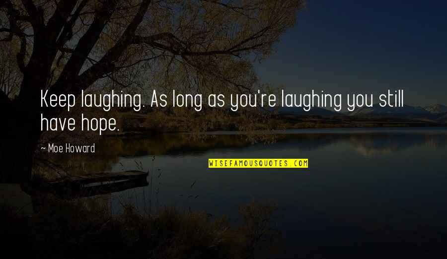 Json Integer Quotes By Moe Howard: Keep laughing. As long as you're laughing you