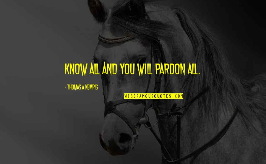 Json Integer Quotes By Thomas A Kempis: Know all and you will pardon all.