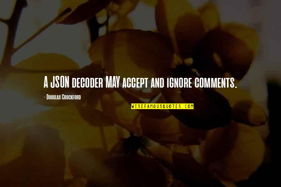 Json Without Quotes By Douglas Crockford: A JSON decoder MAY accept and ignore comments.