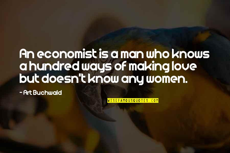Ju-on Quotes By Art Buchwald: An economist is a man who knows a