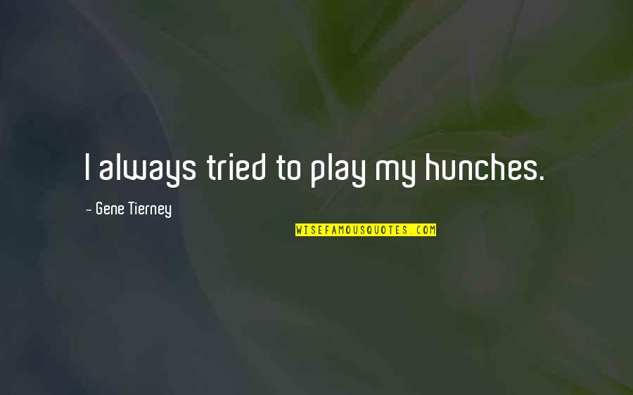 Ju-on Quotes By Gene Tierney: I always tried to play my hunches.