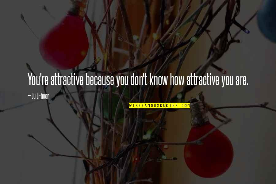 Ju-on Quotes By Ju Ji-hoon: You're attractive because you don't know how attractive