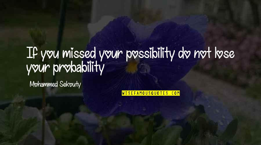 Ju-on Quotes By Mohammed Sekouty: If you missed your possibility do not lose