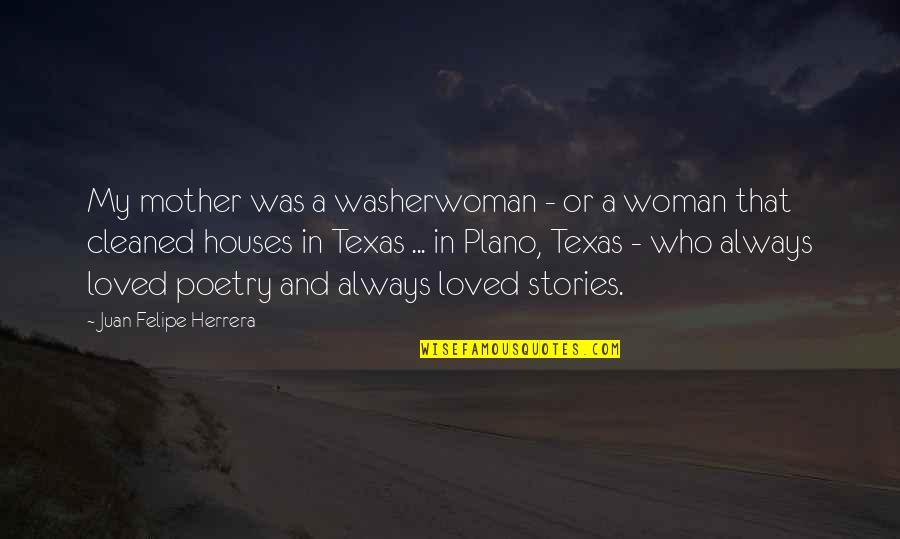 Juan Felipe Herrera Quotes By Juan Felipe Herrera: My mother was a washerwoman - or a