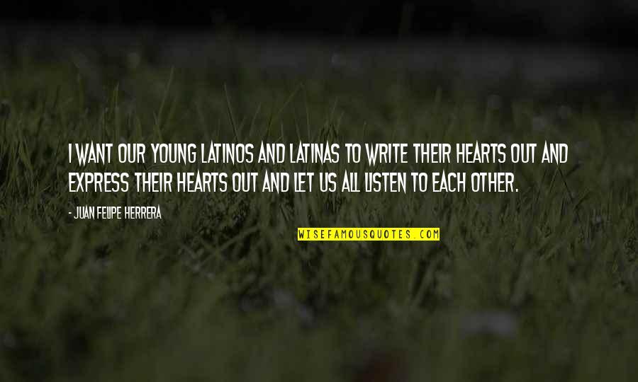 Juan Felipe Herrera Quotes By Juan Felipe Herrera: I want our young Latinos and Latinas to