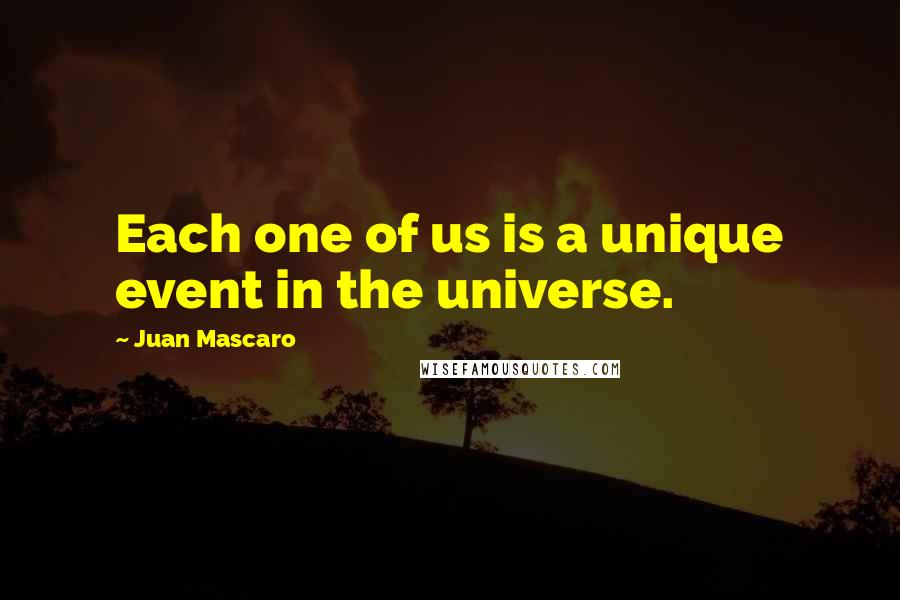 Juan Mascaro quotes: Each one of us is a unique event in the universe.