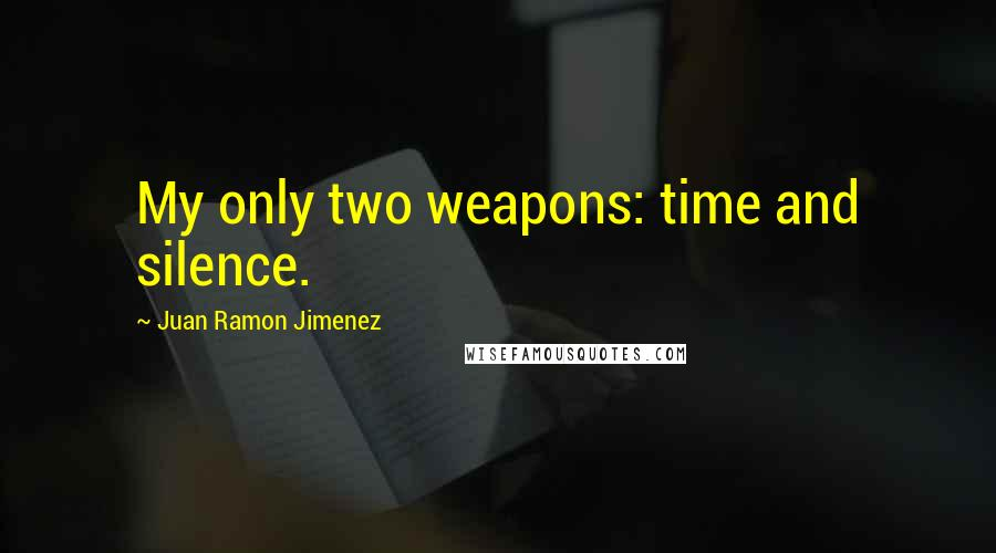 Juan Ramon Jimenez quotes: My only two weapons: time and silence.
