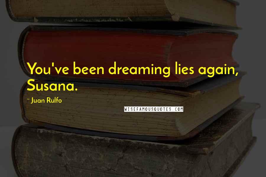 Juan Rulfo quotes: You've been dreaming lies again, Susana.