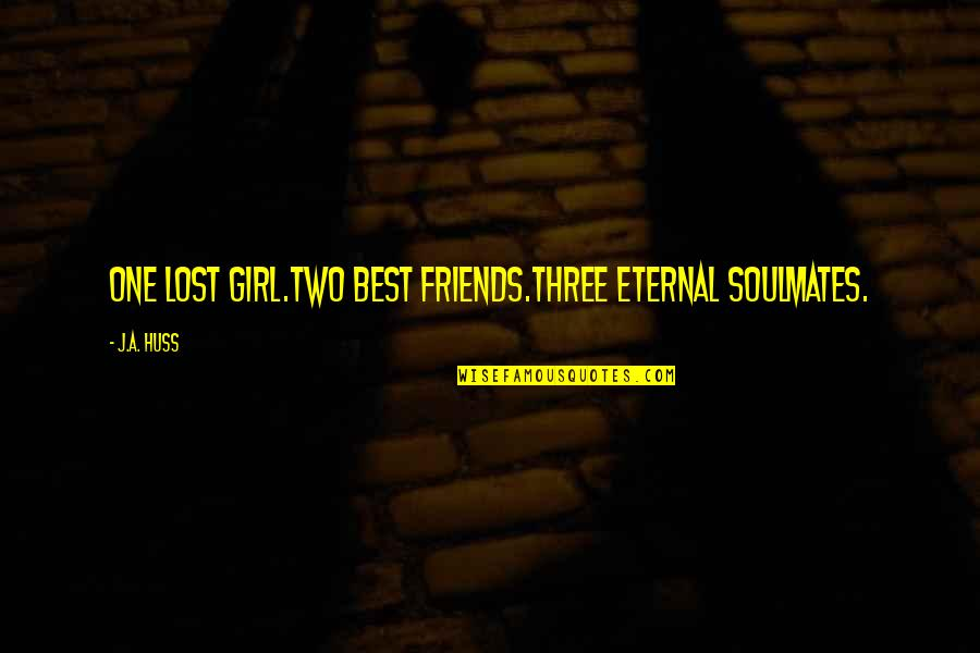 Jubilacion Quotes By J.A. Huss: One lost girl.Two best friends.Three eternal soulmates.