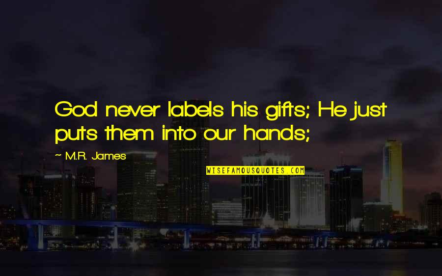Jubilacion Quotes By M.R. James: God never labels his gifts; He just puts