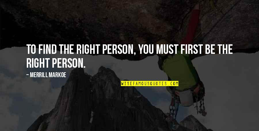 Jubilacion Quotes By Merrill Markoe: To find the right person, you must first