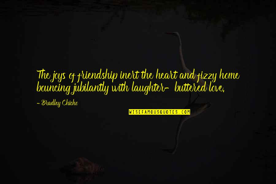 Jubilantly Quotes By Bradley Chicho: The joys of friendship inert the heart and