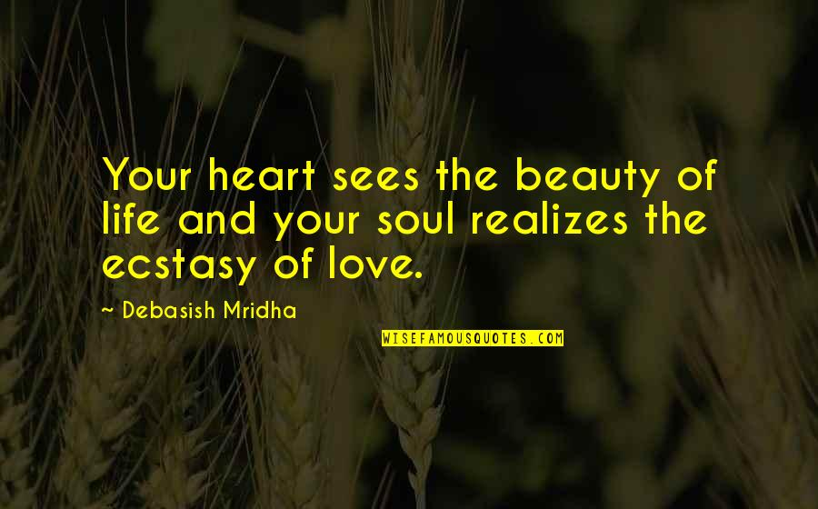 Jubilantly Quotes By Debasish Mridha: Your heart sees the beauty of life and