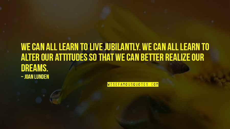 Jubilantly Quotes By Joan Lunden: We can all learn to live jubilantly. We