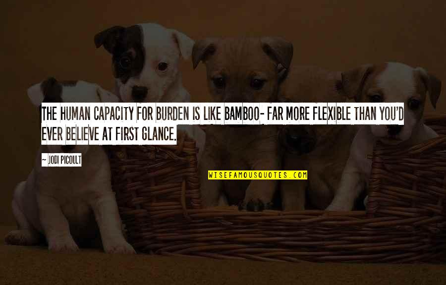 Jubilantly Quotes By Jodi Picoult: The human capacity for burden is like bamboo-