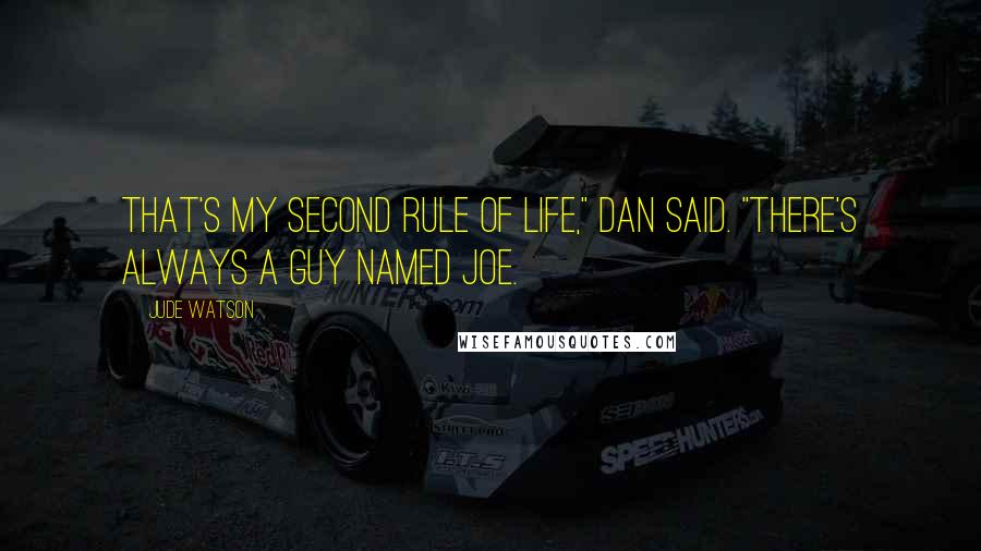 "Jude Watson quotes: That's my second rule of life,"" Dan said. ""There's always a guy named Joe."