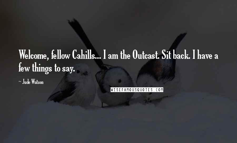 Jude Watson quotes: Welcome, fellow Cahills... I am the Outcast. Sit back. I have a few things to say.