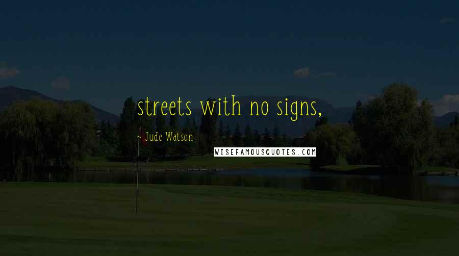 Jude Watson quotes: streets with no signs,