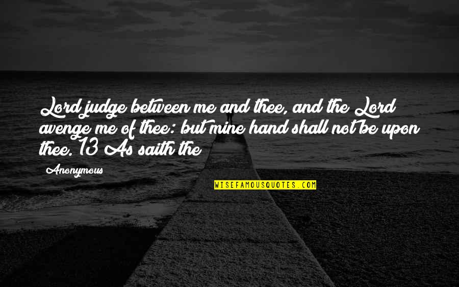 Judge Me Not Quotes By Anonymous: Lord judge between me and thee, and the