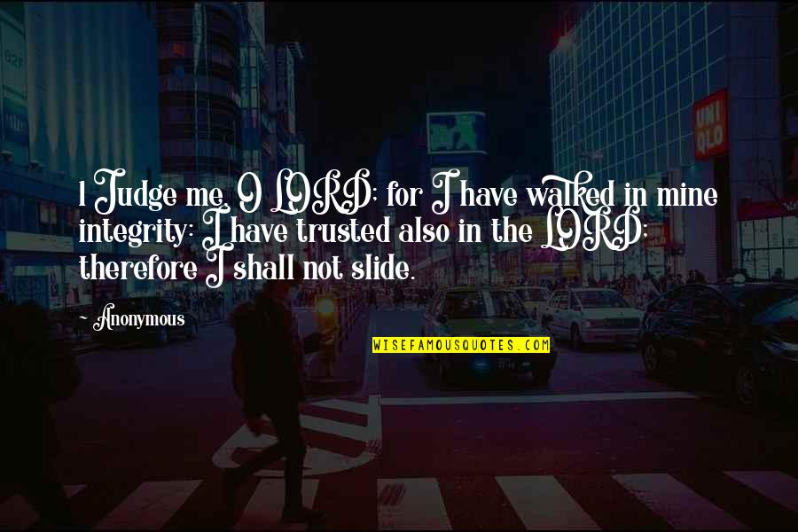 Judge Me Not Quotes By Anonymous: 1 Judge me, O LORD; for I have