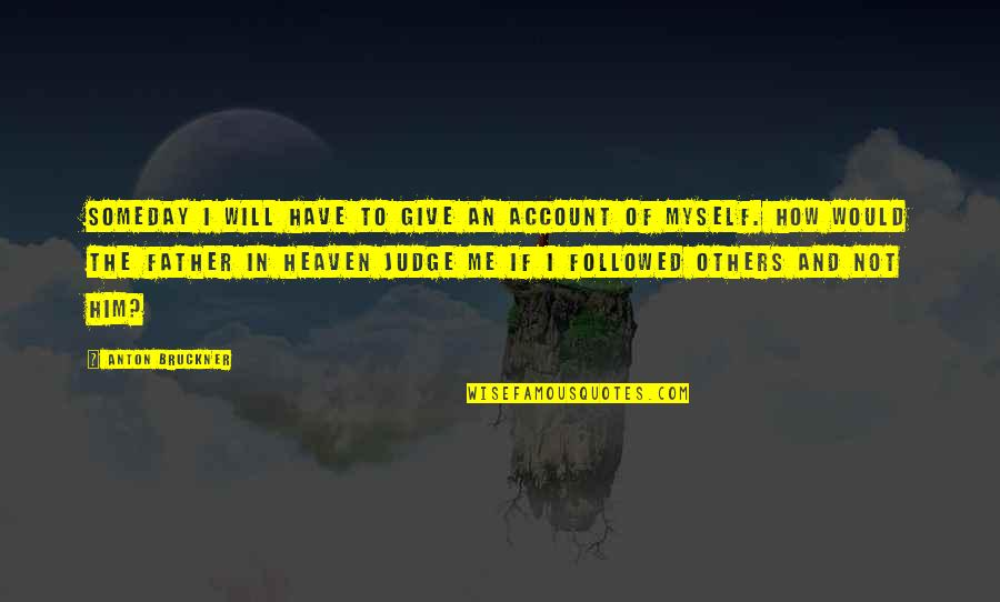 Judge Me Not Quotes By Anton Bruckner: Someday I will have to give an account