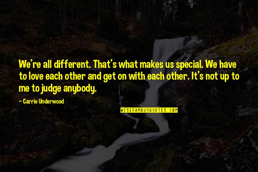 Judge Me Not Quotes By Carrie Underwood: We're all different. That's what makes us special.