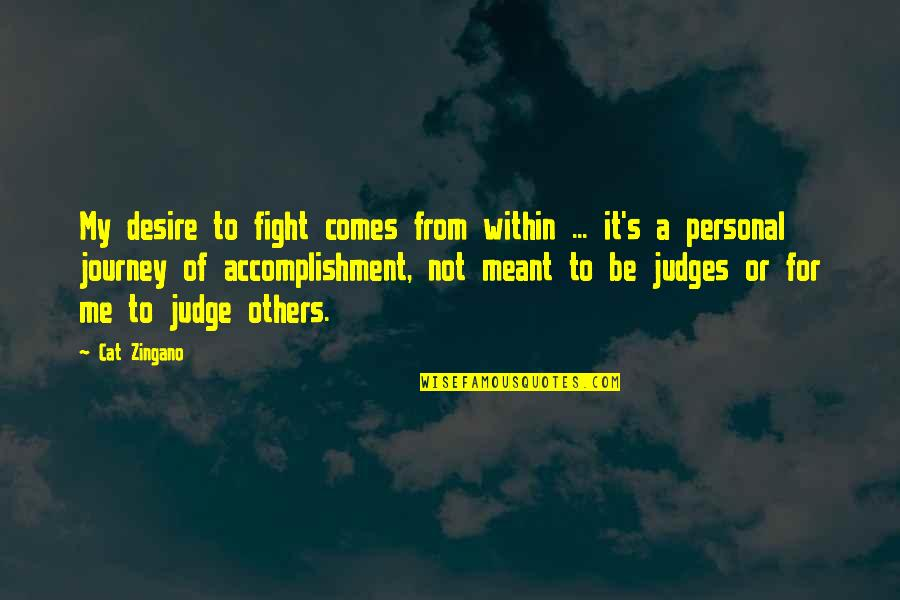 Judge Me Not Quotes By Cat Zingano: My desire to fight comes from within ...