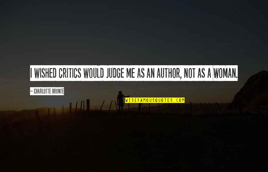 Judge Me Not Quotes By Charlotte Bronte: I wished critics would judge me as an
