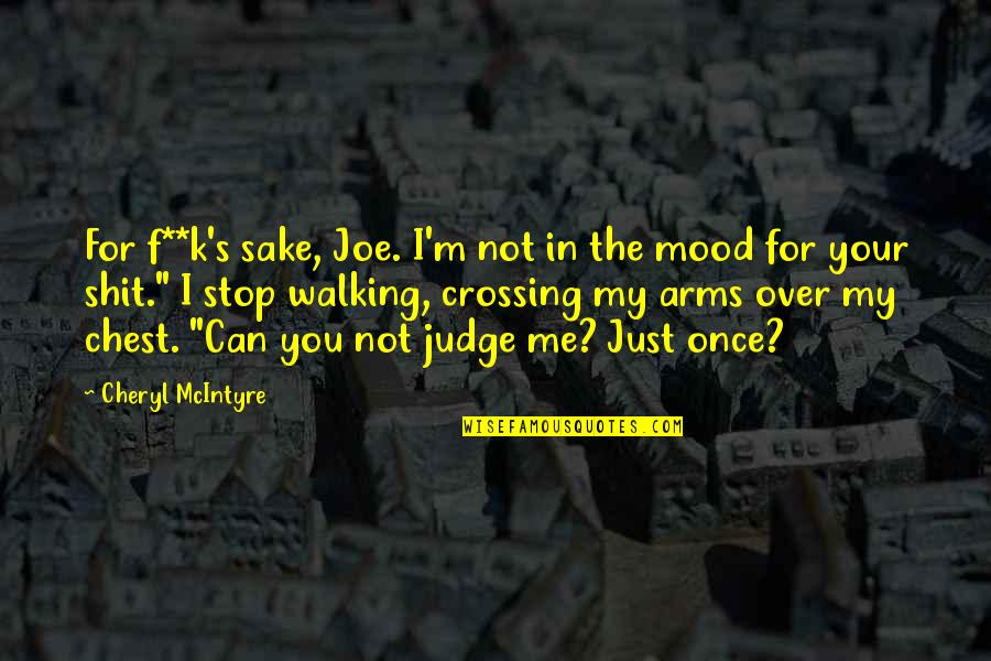 Judge Me Not Quotes By Cheryl McIntyre: For f**k's sake, Joe. I'm not in the