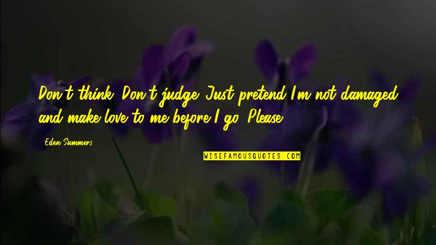 Judge Me Not Quotes By Eden Summers: Don't think. Don't judge. Just pretend I'm not