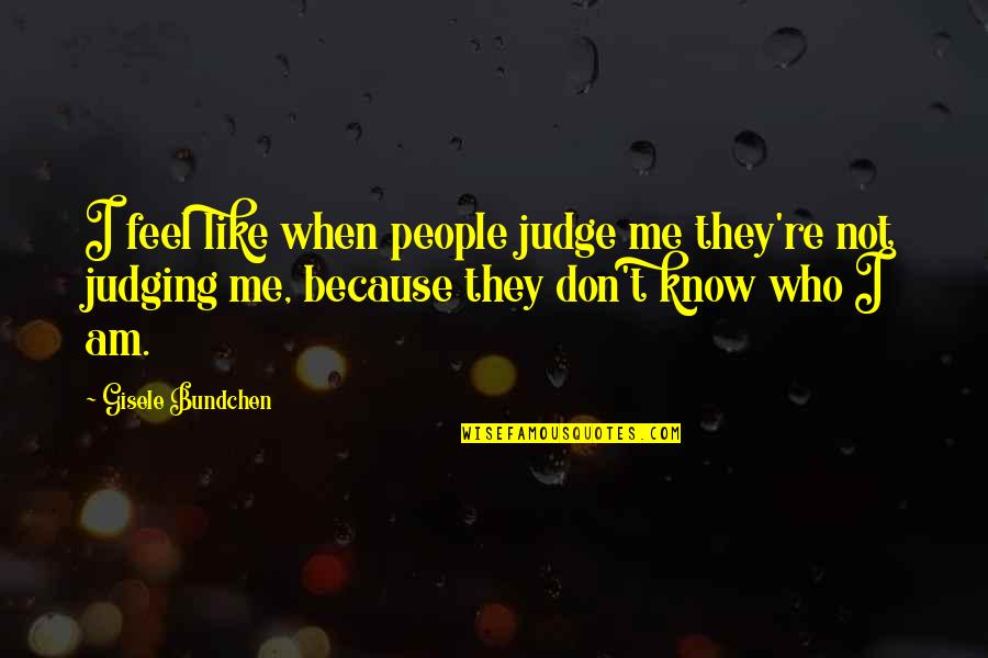 Judge Me Not Quotes By Gisele Bundchen: I feel like when people judge me they're
