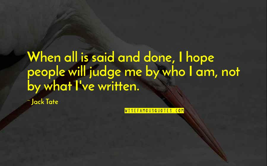 Judge Me Not Quotes By Jack Tate: When all is said and done, I hope