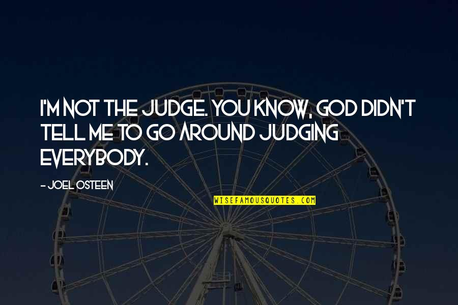 Judge Me Not Quotes By Joel Osteen: I'm not the judge. You know, God didn't