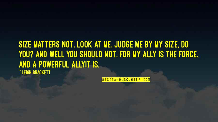 Judge Me Not Quotes By Leigh Brackett: Size matters not. Look at me. Judge me