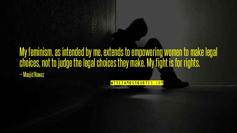 Judge Me Not Quotes By Maajid Nawaz: My feminism, as intended by me, extends to