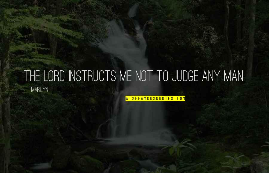 Judge Me Not Quotes By Marilyn: The Lord instructs me not to judge any