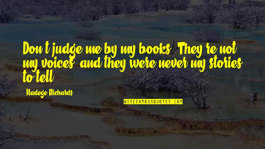 Judge Me Not Quotes By Nadege Richards: Don't judge me by my books. They're not