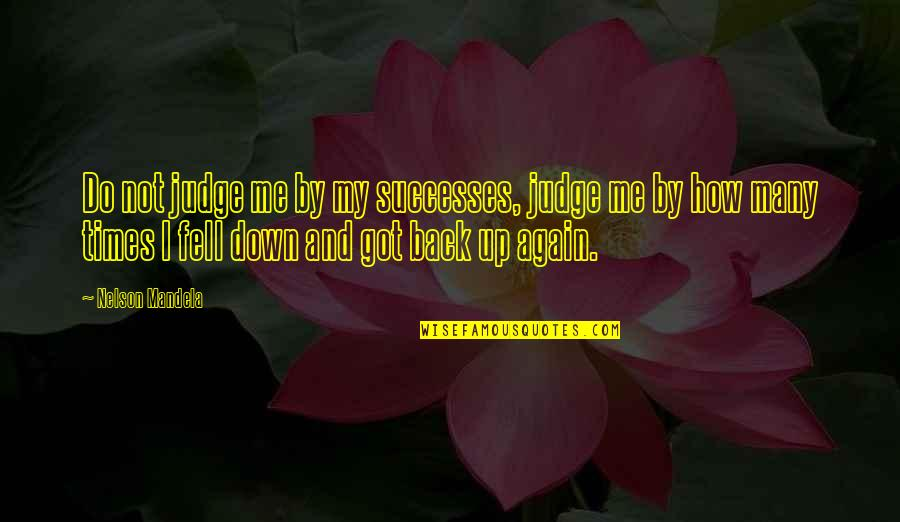 Judge Me Not Quotes By Nelson Mandela: Do not judge me by my successes, judge