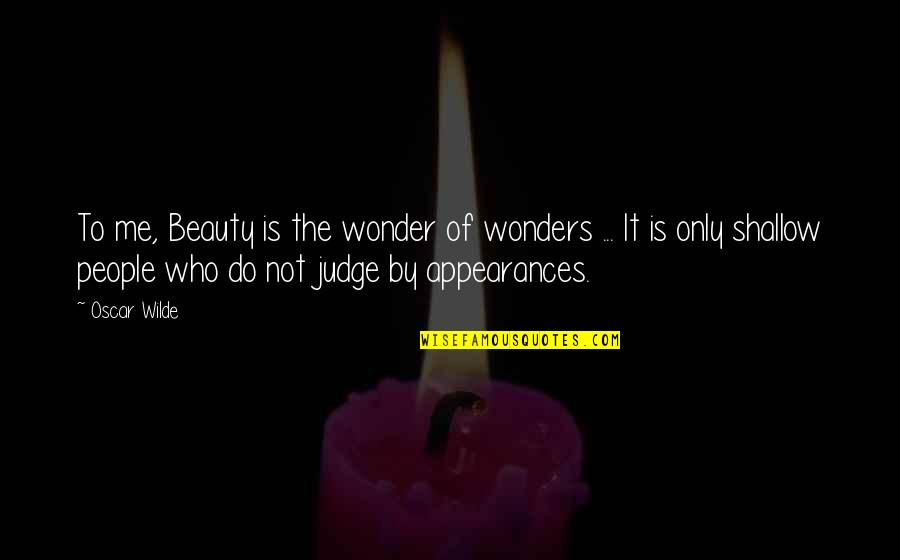 Judge Me Not Quotes By Oscar Wilde: To me, Beauty is the wonder of wonders