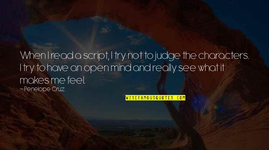 Judge Me Not Quotes By Penelope Cruz: When I read a script, I try not