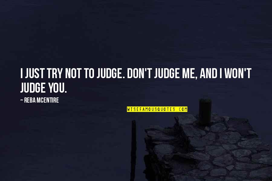 Judge Me Not Quotes By Reba McEntire: I just try not to judge. Don't judge