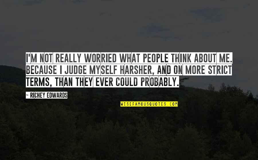 Judge Me Not Quotes By Richey Edwards: I'm not really worried what people think about