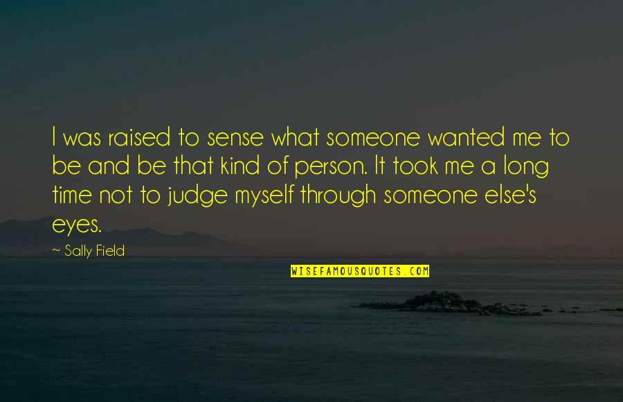 Judge Me Not Quotes By Sally Field: I was raised to sense what someone wanted