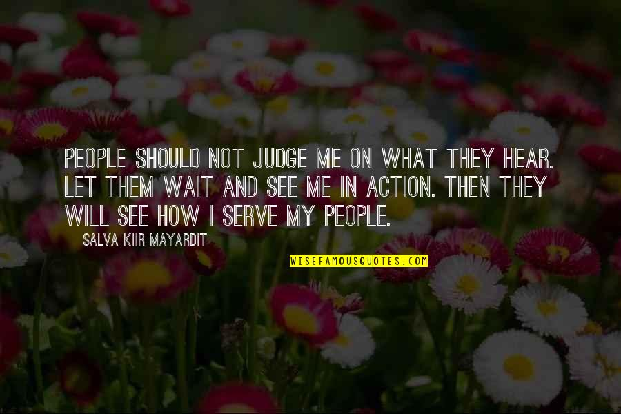 Judge Me Not Quotes By Salva Kiir Mayardit: People should not judge me on what they