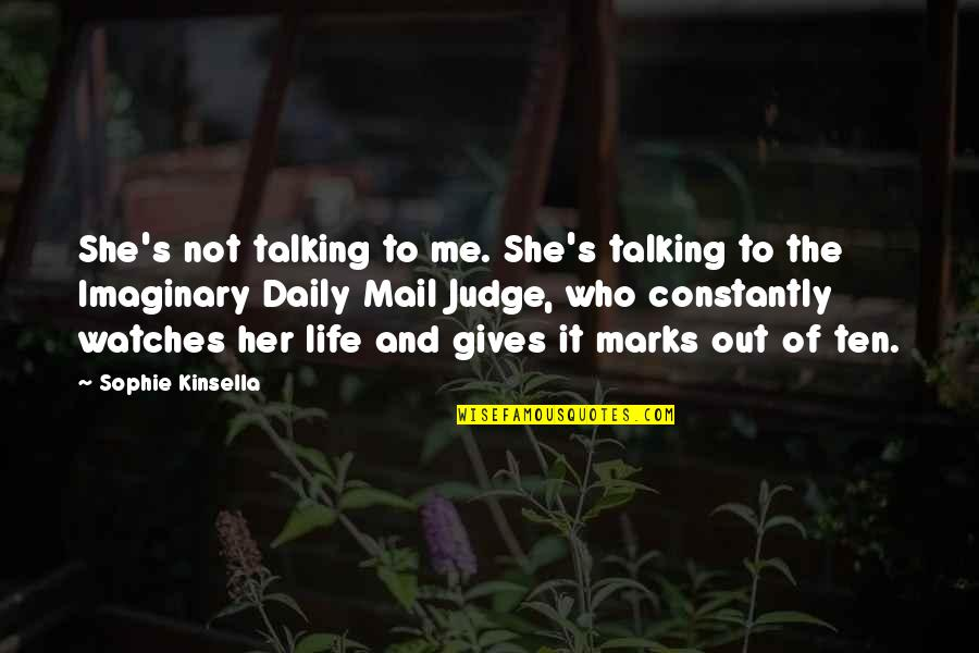 Judge Me Not Quotes By Sophie Kinsella: She's not talking to me. She's talking to