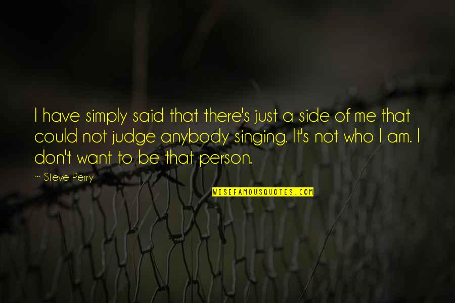 Judge Me Not Quotes By Steve Perry: I have simply said that there's just a