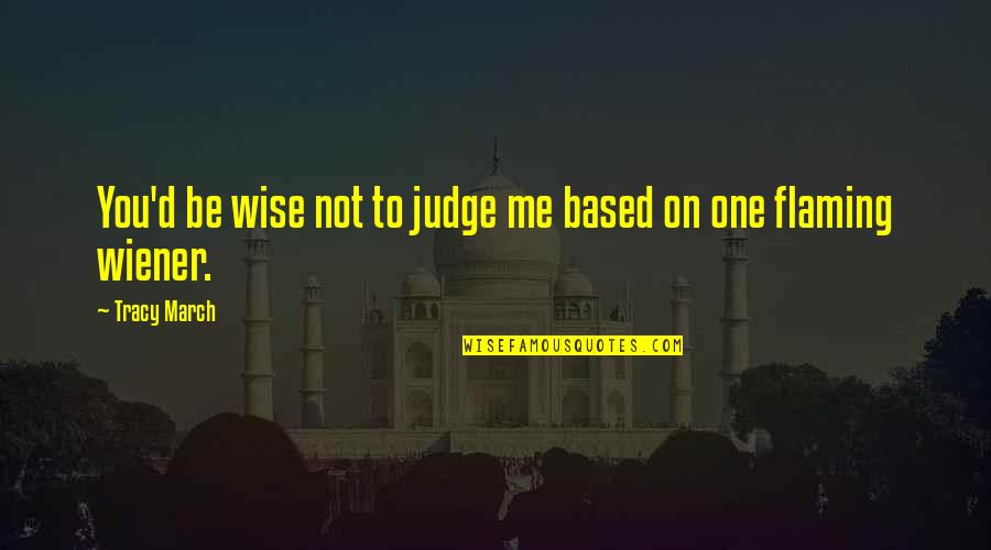 Judge Me Not Quotes By Tracy March: You'd be wise not to judge me based